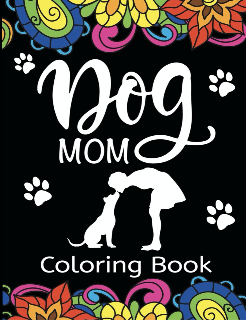 Dog Mom Coloring Book: Fun, Quirky, and Unique Adult Coloring Book for Everyone Who Loves Their Fur Baby Paperback – Illustrated, September 2, 2020